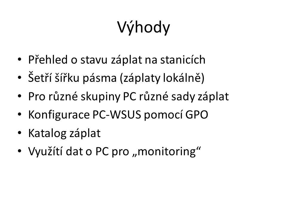 Výhody Přehled o stavu záplat na stanicích Šetří šířku pásma (záplaty lokálně) Pro různé skupiny PC různé sady záplat Konfigurace PC-WSUS pomocí GPO K