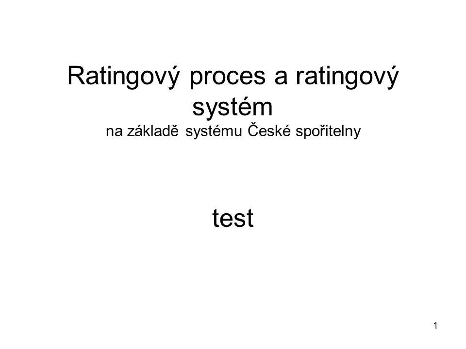 1 Ratingový proces a ratingový systém na základě systému České spořitelny test