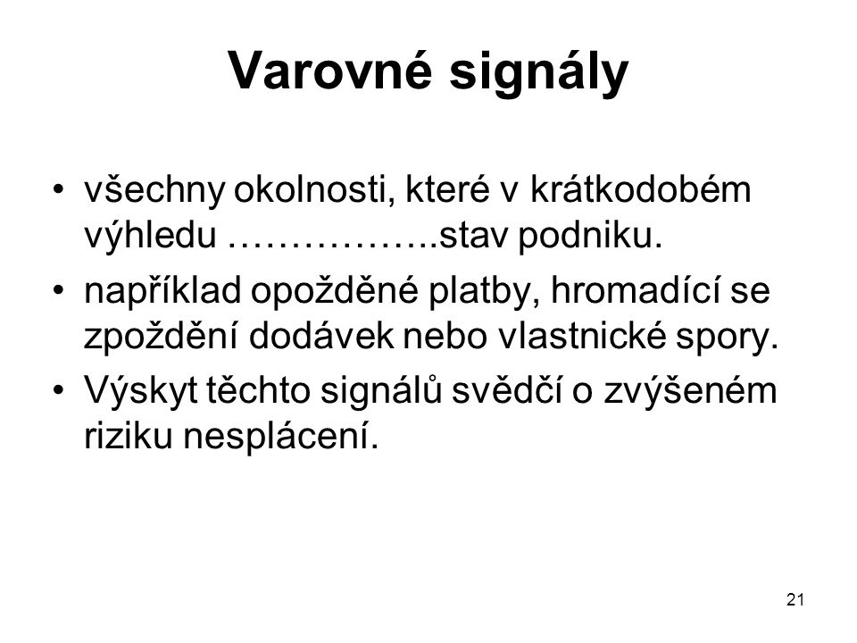 21 Varovné signály všechny okolnosti, které v krátkodobém výhledu ……………..stav podniku.