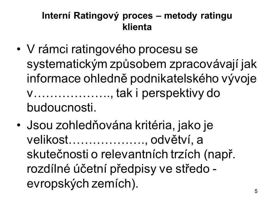 """6 Ratingový proces – kriteria U interního ratingu firemních klientů se rozlišují kriteria : …………………………………….rating = """"hard facts ) …………………………………...rating = """"soft facts )"""