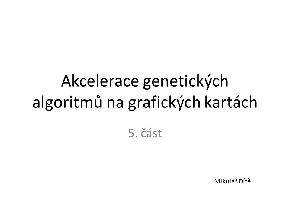 Akcelerace genetických algoritmů na grafických kartách 5. část Mikuláš Dítě