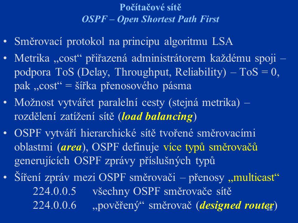 """22 Počítačové sítě OSPF – Open Shortest Path First Směrovací protokol na principu algoritmu LSA Metrika """"cost"""" přiřazená administrátorem každému spoji"""
