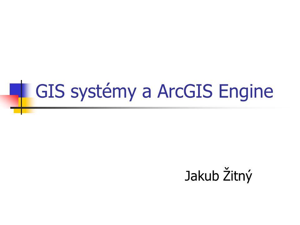 GIS systémy a ArcGIS Engine Jakub Žitný