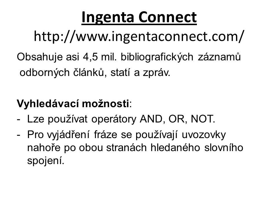 Ingenta Connect http://www.ingentaconnect.com/ Obsahuje asi 4,5 mil. bibliografických záznamů odborných článků, statí a zpráv. Vyhledávací možnosti: -