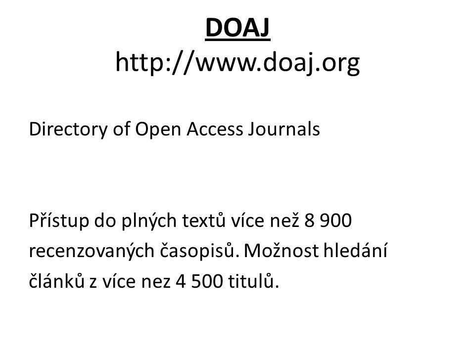 DOAJ http://www.doaj.org Directory of Open Access Journals Přístup do plných textů více než 8 900 recenzovaných časopisů. Možnost hledání článků z víc