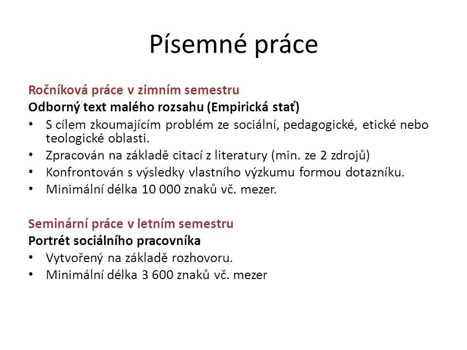 Písemné práce Ročníková práce v zimním semestru Odborný text malého rozsahu (Empirická stať) S cílem zkoumajícím problém ze sociální, pedagogické, eti