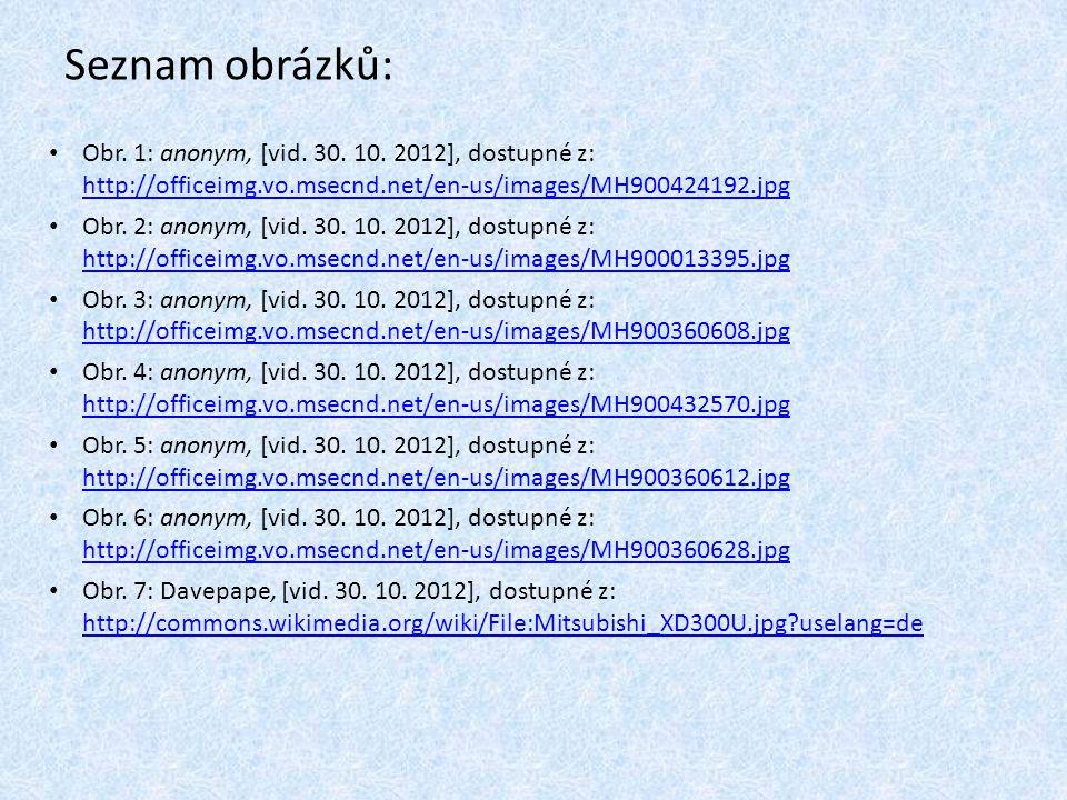 Seznam obrázků: Obr. 1: anonym, [vid. 30. 10. 2012], dostupné z: http://officeimg.vo.msecnd.net/en-us/images/MH900424192.jpg http://officeimg.vo.msecn