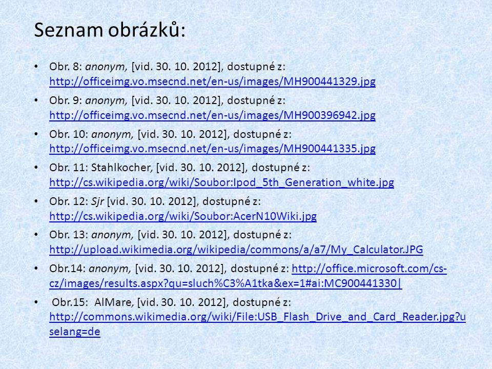 Seznam obrázků: Obr. 8: anonym, [vid. 30. 10. 2012], dostupné z: http://officeimg.vo.msecnd.net/en-us/images/MH900441329.jpg http://officeimg.vo.msecn