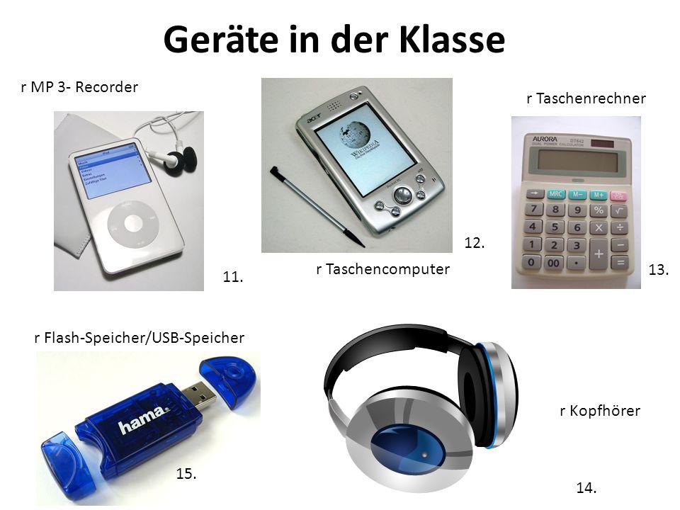 Geräte in der Klasse 14. r Kopfhörer r MP 3- Recorder r Taschencomputer r Taschenrechner 11. 12. 13. r Flash-Speicher/USB-Speicher 15.