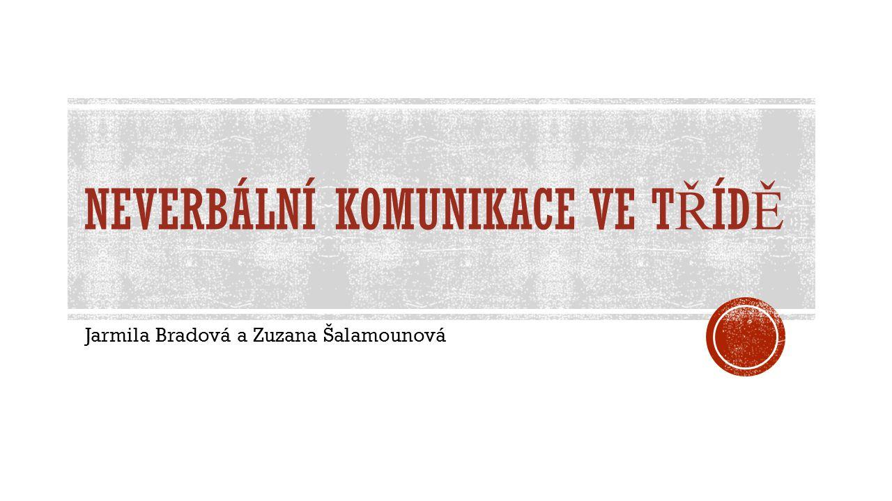 NEVERBÁLNÍ KOMUNIKACE VE T Ř ÍD Ě Jarmila Bradová a Zuzana Šalamounová