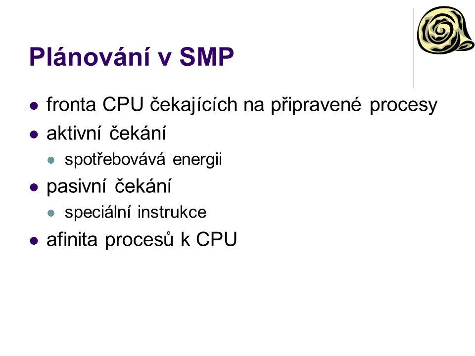 Plánování v SMP fronta CPU čekajících na připravené procesy aktivní čekání spotřebovává energii pasivní čekání speciální instrukce afinita procesů k CPU