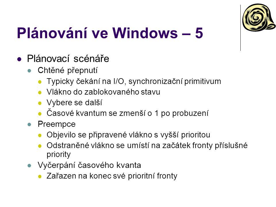 Plánování ve Windows – 5 Plánovací scénáře Chtěné přepnutí Typicky čekání na I/O, synchronizační primitivum Vlákno do zablokovaného stavu Vybere se další Časové kvantum se zmenší o 1 po probuzení Preempce Objevilo se připravené vlákno s vyšší prioritou Odstraněné vlákno se umístí na začátek fronty příslušné priority Vyčerpání časového kvanta Zařazen na konec své prioritní fronty