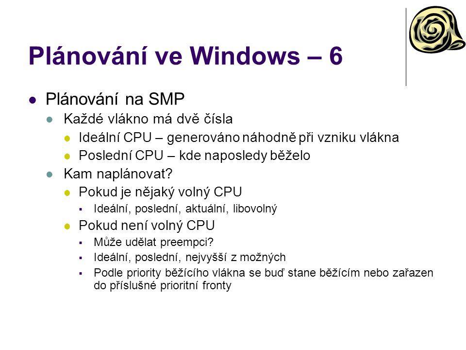 Plánování ve Windows – 6 Plánování na SMP Každé vlákno má dvě čísla Ideální CPU – generováno náhodně při vzniku vlákna Poslední CPU – kde naposledy běželo Kam naplánovat.
