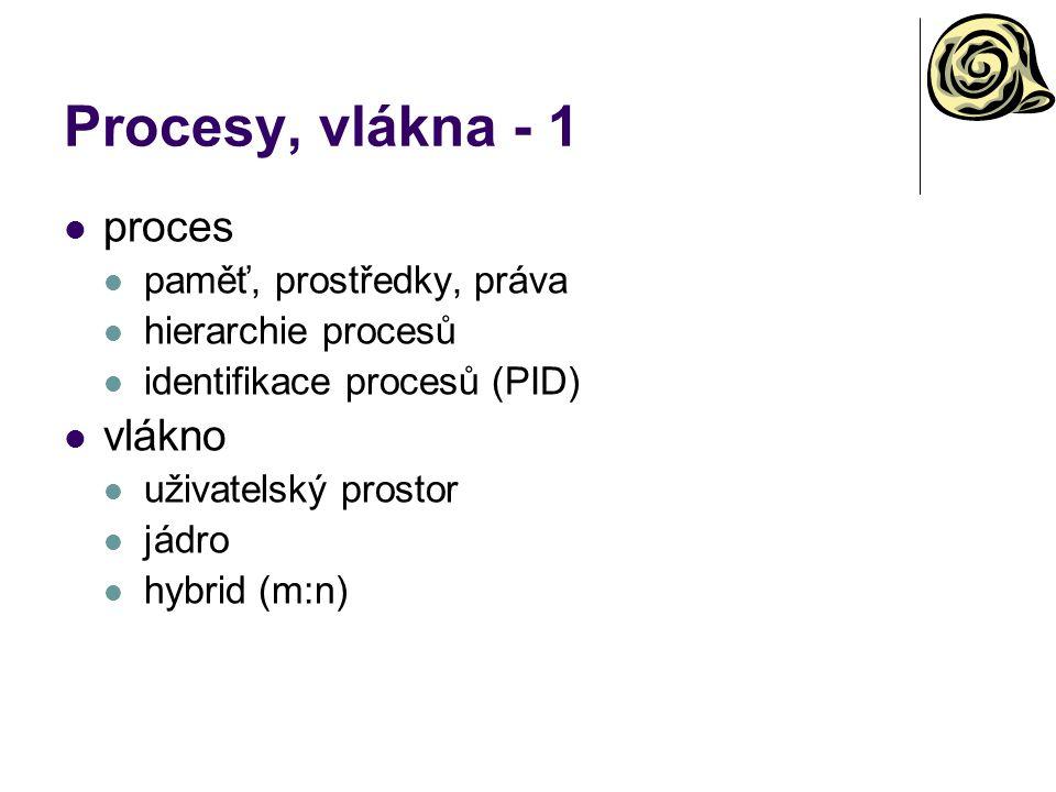 Procesy, vlákna - 1 proces paměť, prostředky, práva hierarchie procesů identifikace procesů (PID) vlákno uživatelský prostor jádro hybrid (m:n)