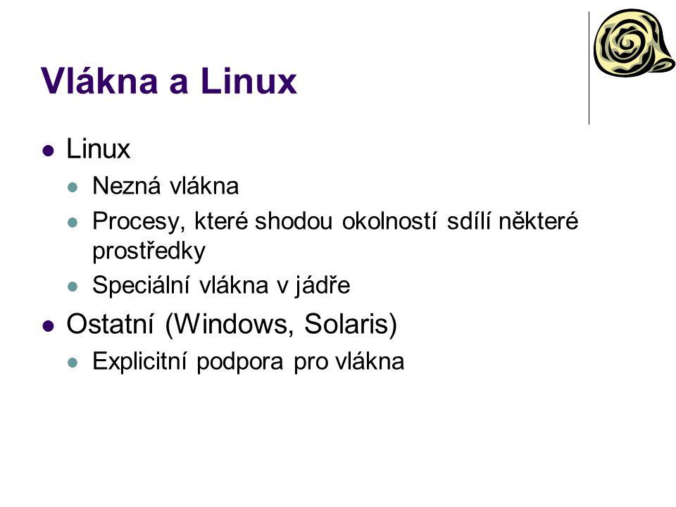 Vlákna a Linux Linux Nezná vlákna Procesy, které shodou okolností sdílí některé prostředky Speciální vlákna v jádře Ostatní (Windows, Solaris) Explicitní podpora pro vlákna