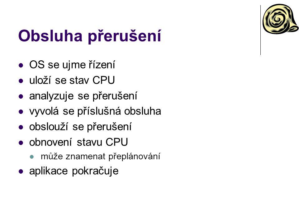 Obsluha přerušení OS se ujme řízení uloží se stav CPU analyzuje se přerušení vyvolá se příslušná obsluha obslouží se přerušení obnovení stavu CPU může znamenat přeplánování aplikace pokračuje