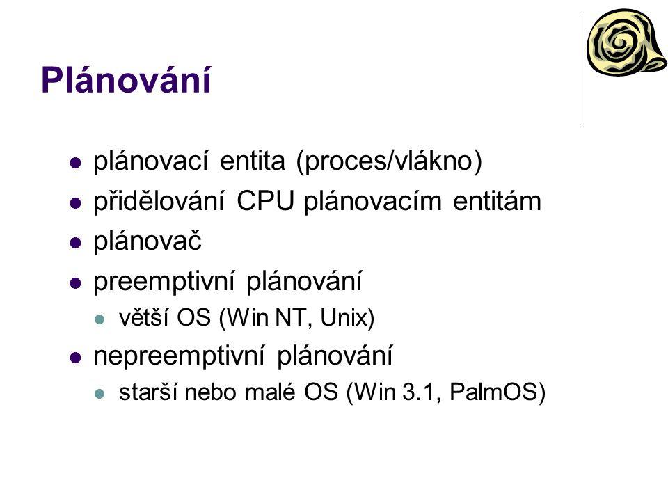 Plánování plánovací entita (proces/vlákno) přidělování CPU plánovacím entitám plánovač preemptivní plánování větší OS (Win NT, Unix) nepreemptivní plánování starší nebo malé OS (Win 3.1, PalmOS)