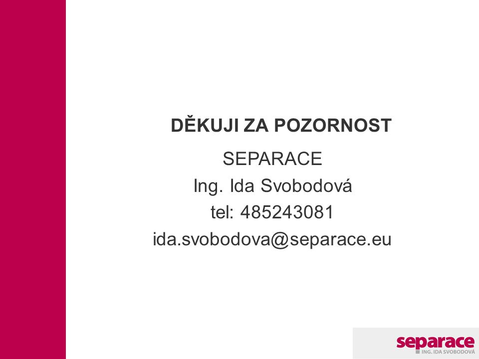 SEPARACE Ing. Ida Svobodová tel: 485243081 ida.svobodova@separace.eu DĚKUJI ZA POZORNOST