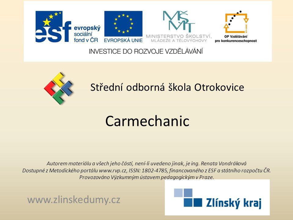 Carmechanic Střední odborná škola Otrokovice www.zlinskedumy.cz Autorem materiálu a všech jeho částí, není-li uvedeno jinak, je ing.