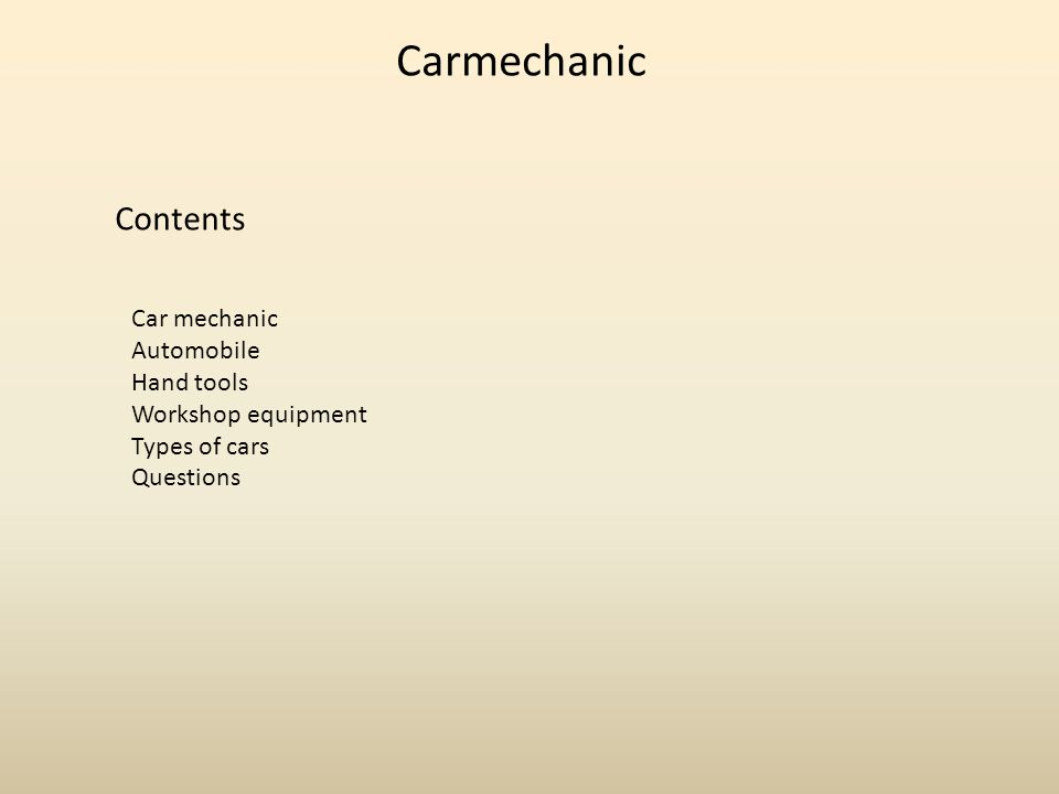 Carmechanic Contents Car mechanic Automobile Hand tools Workshop equipment Types of cars Questions