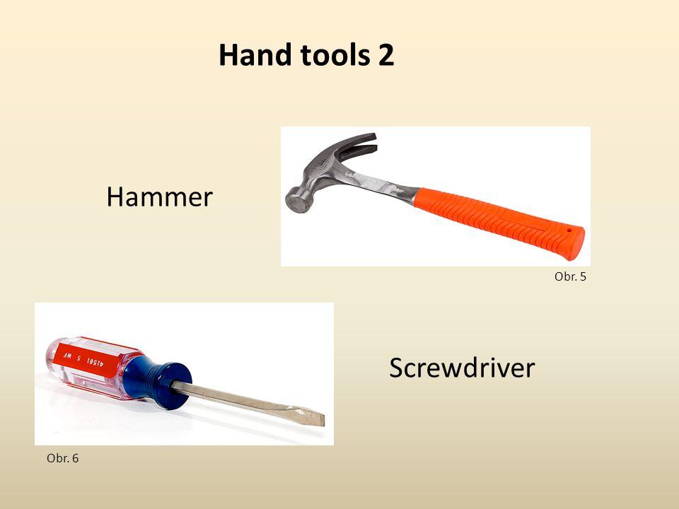 Obr. 5 Hammer Screwdriver Obr. 6 Hand tools 2