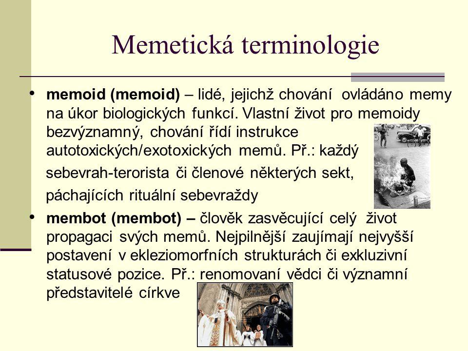 Memetická terminologie memoid (memoid) – lidé, jejichž chování ovládáno memy na úkor biologických funkcí. Vlastní život pro memoidy bezvýznamný, chová