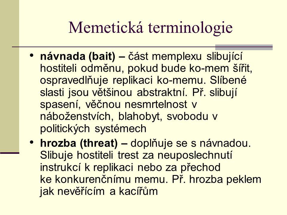 Memetická terminologie návnada (bait) – část memplexu slibující hostiteli odměnu, pokud bude ko-mem šířit, ospravedlňuje replikaci ko-memu. Slíbené sl