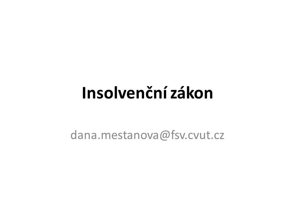 Insolvenční zákon dana.mestanova@fsv.cvut.cz