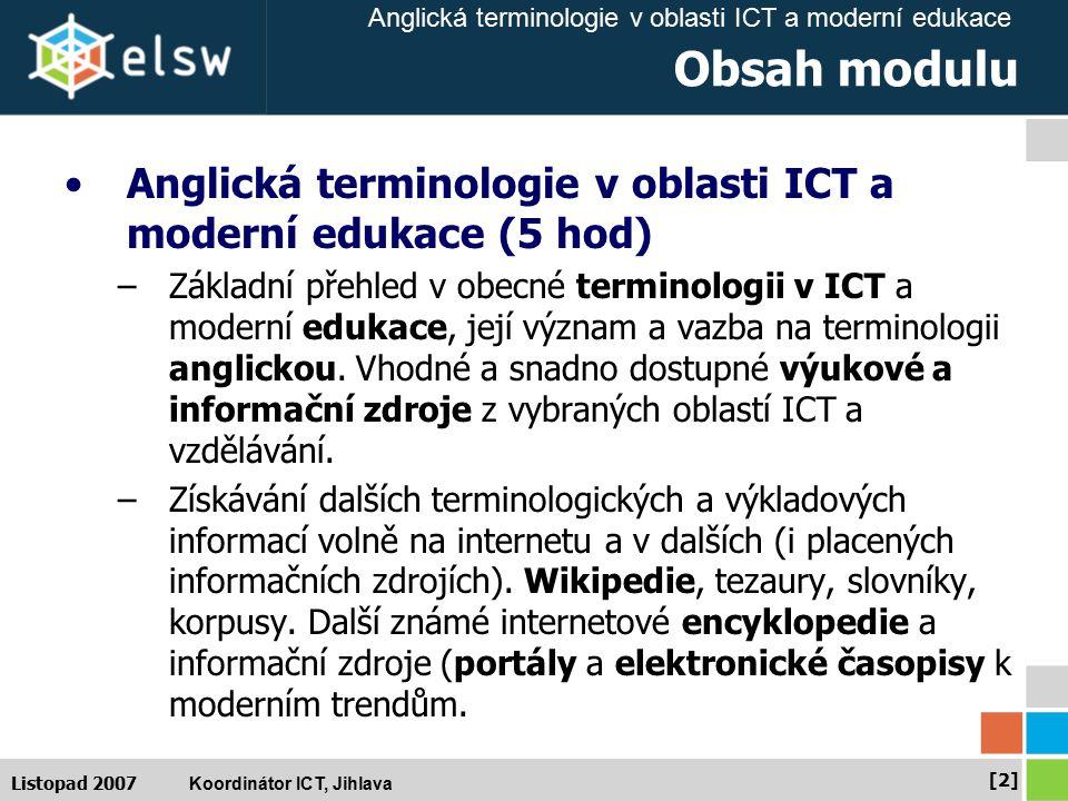 Anglická terminologie v oblasti ICT a moderní edukace Koordinátor ICT, Jihlava [3][3] Listopad 2007 Terminologie ICT Česká terminologie ICT –O vývoji překladů odborných termínů v oboru ICT a slovníkovém projektu SPOT, Jiří Hynek, Přemysl Brada, Objekty 2006 Instalovatelný slovník –Data pod licencí FDL, používá řada subjektů, http://slovnik.zcu.cz http://slovnik.zcu.cz