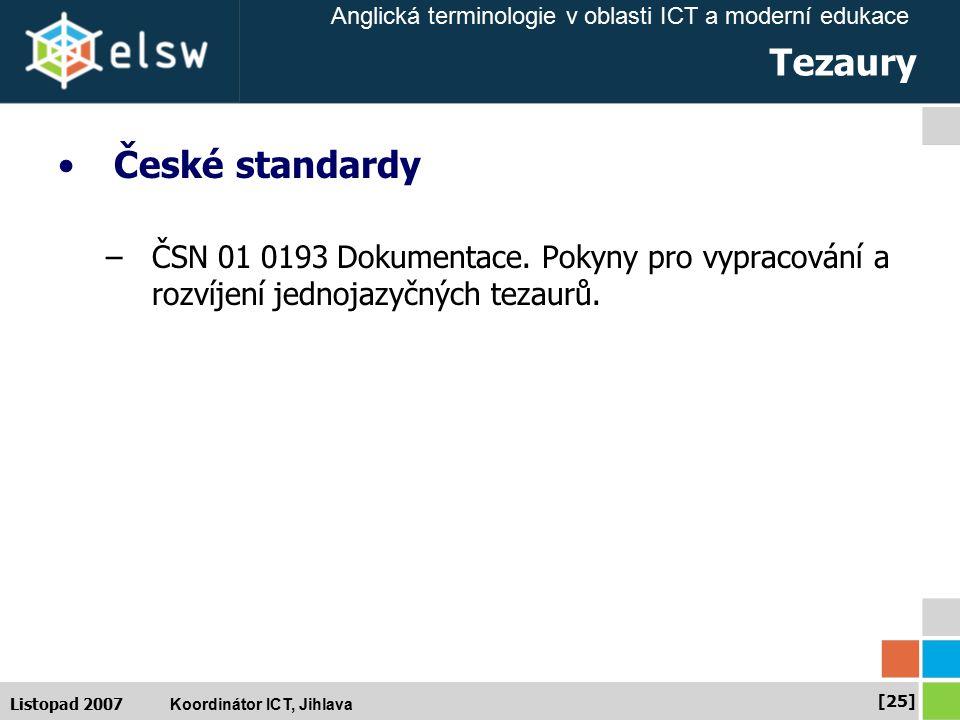 Anglická terminologie v oblasti ICT a moderní edukace Koordinátor ICT, Jihlava [25] Listopad 2007 Tezaury České standardy –ČSN 01 0193 Dokumentace.