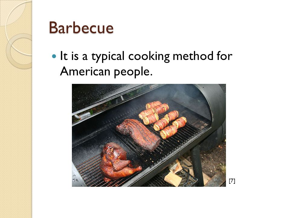 Barbecue It is a typical cooking method for American people. [7][7]
