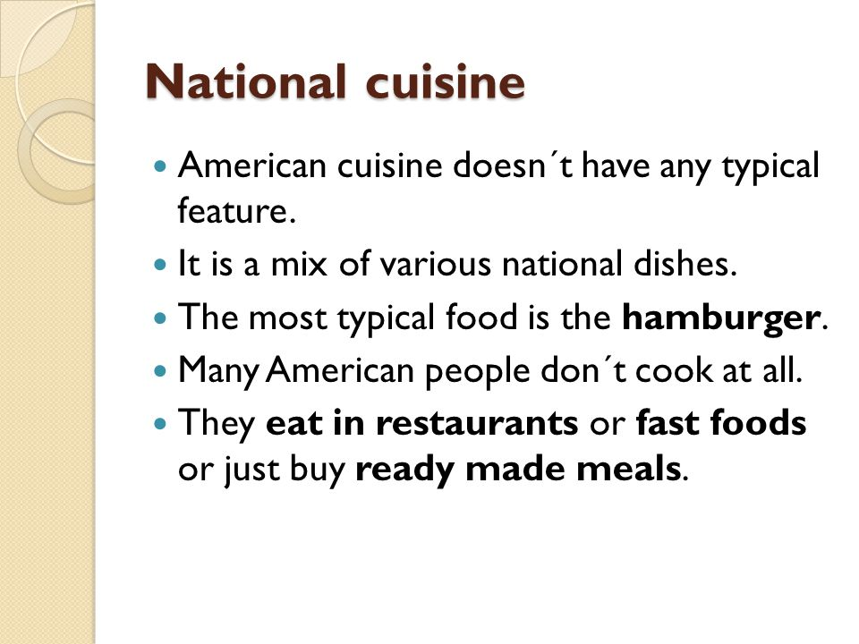 National cuisine American cuisine doesn´t have any typical feature. It is a mix of various national dishes. The most typical food is the hamburger. Ma