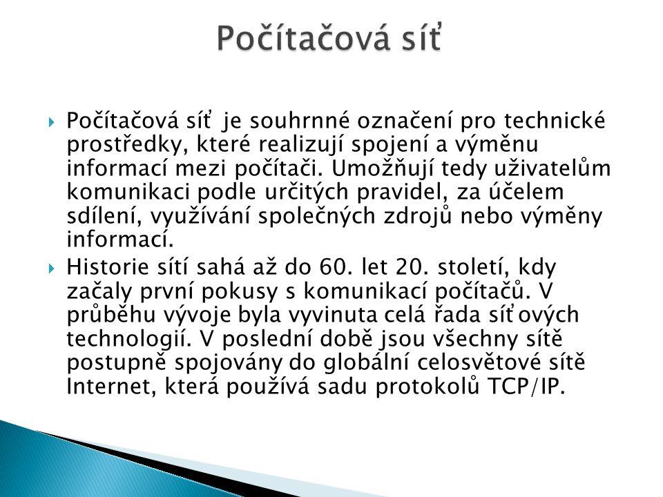  Počítačová síť je souhrnné označení pro technické prostředky, které realizují spojení a výměnu informací mezi počítači.