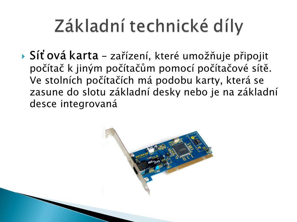  Síťová karta - zařízení, které umožňuje připojit počítač k jiným počítačům pomocí počítačové sítě.