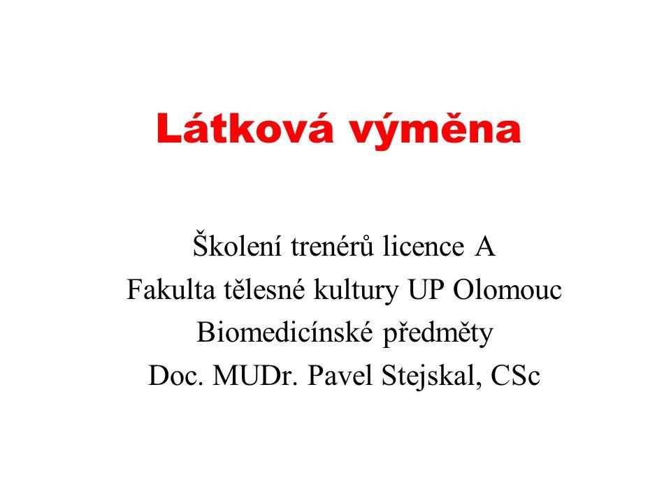 Látková výměna Školení trenérů licence A Fakulta tělesné kultury UP Olomouc Biomedicínské předměty Doc. MUDr. Pavel Stejskal, CSc