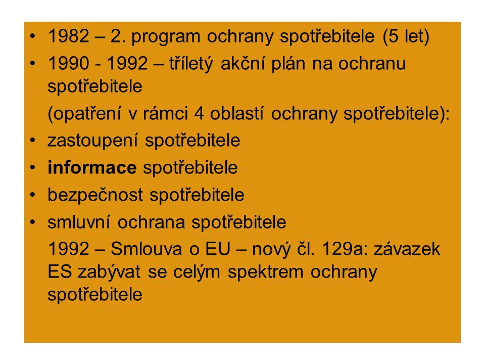 """1993 – 1995 – druhý akční plán na ochranu spotřebitele konsolidace předpisů evropského práva 1996 – 1998 – """"Priority politiky v oblasti ochrany spotřebitele : zlepšování výchovy a informovanosti zohlednění zájmů spotřebitelů na vnitřním trhu ochrana spotřebitele u finančních služeb a při veřejném zásobování opatření na posílení důvěry spotřebitele v potraviny podpora spotřeby slučitelné s ochranou ŽP konsolidace a rozšíření zastupování zájmů spotřebitele Zájmy ochrany spotřebitele jsou velmi mnohotvárné"""