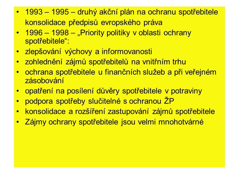 """1993 – 1995 – druhý akční plán na ochranu spotřebitele konsolidace předpisů evropského práva 1996 – 1998 – """"Priority politiky v oblasti ochrany spotře"""