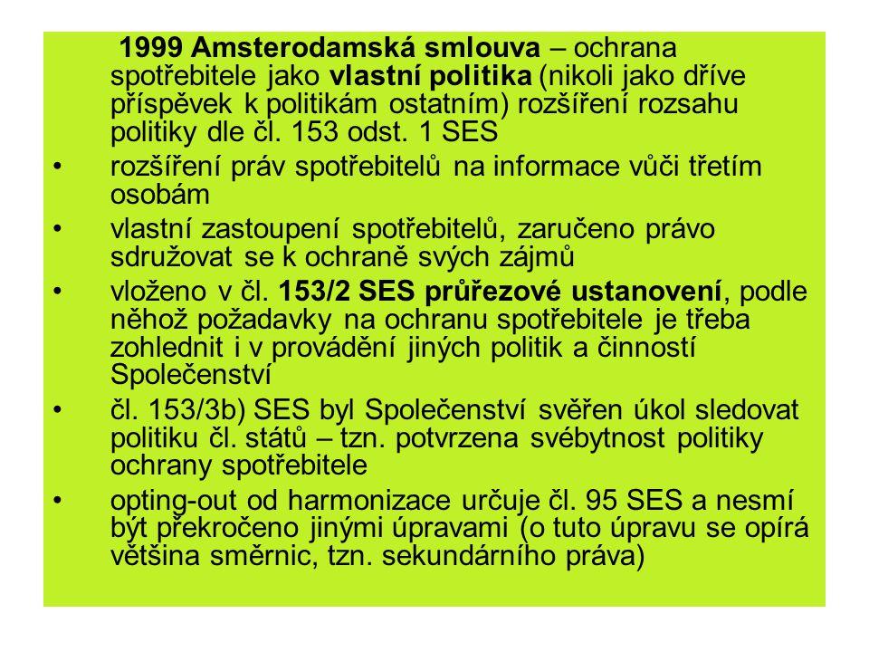 1999 Amsterodamská smlouva – ochrana spotřebitele jako vlastní politika (nikoli jako dříve příspěvek k politikám ostatním) rozšíření rozsahu politiky dle čl.