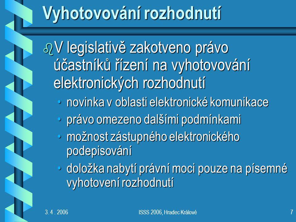 3. 4. 2006ISSS 2006, Hradec Králové7 Vyhotovování rozhodnutí b V legislativě zakotveno právo účastníků řízení na vyhotovování elektronických rozhodnut