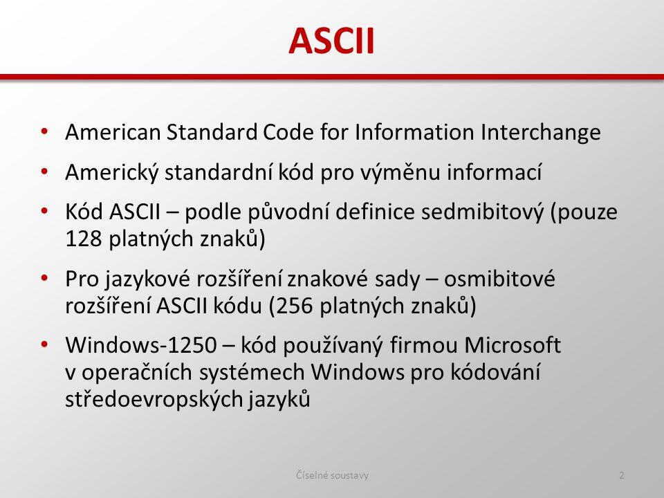 ASCII American Standard Code for Information Interchange Americký standardní kód pro výměnu informací Kód ASCII – podle původní definice sedmibitový (