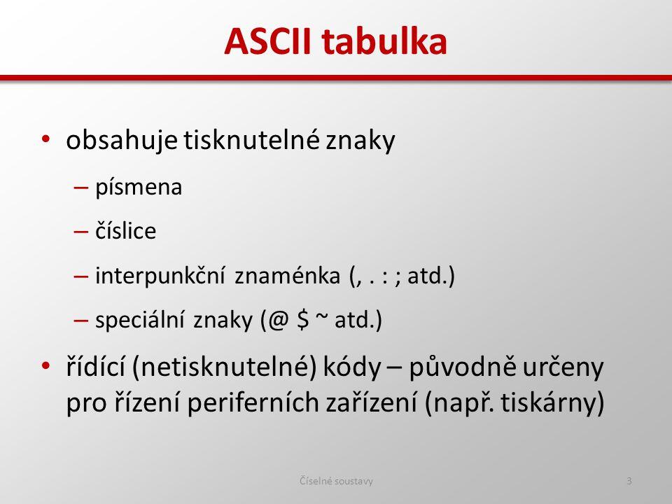 ASCII tabulka obsahuje tisknutelné znaky – písmena – číslice – interpunkční znaménka (,. : ; atd.) – speciální znaky (@ $ ~ atd.) řídící (netisknuteln