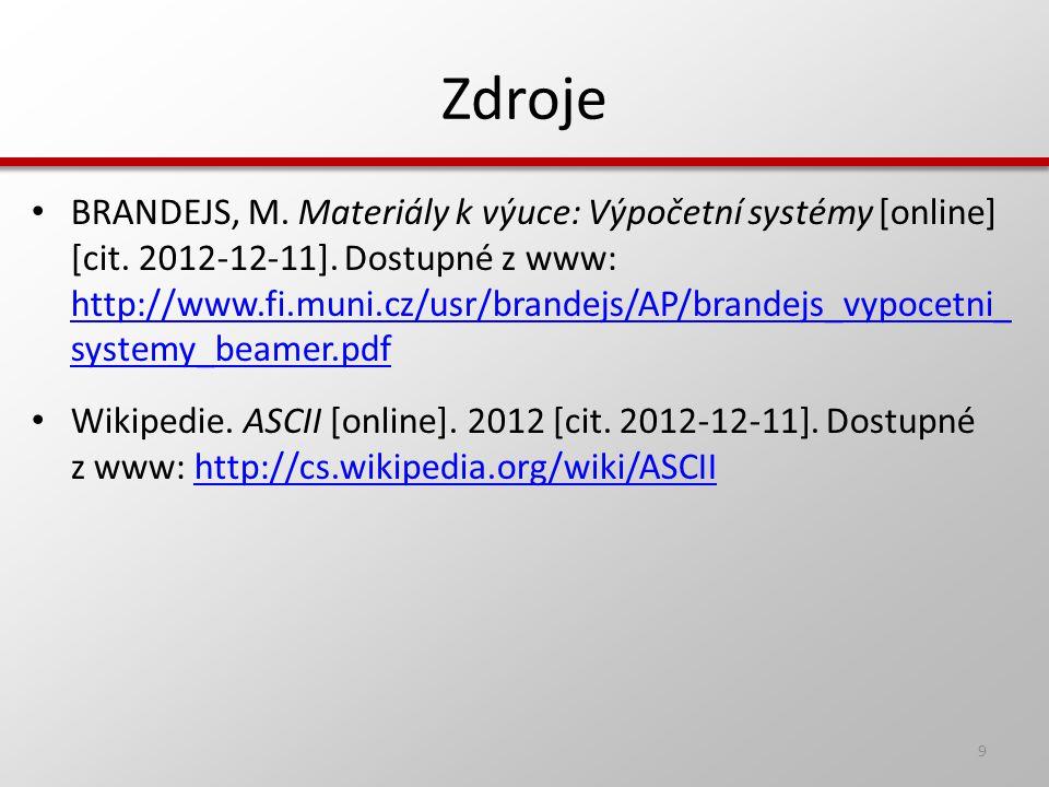 Zdroje BRANDEJS, M. Materiály k výuce: Výpočetní systémy [online] [cit. 2012-12-11]. Dostupné z www: http://www.fi.muni.cz/usr/brandejs/AP/brandejs_vy