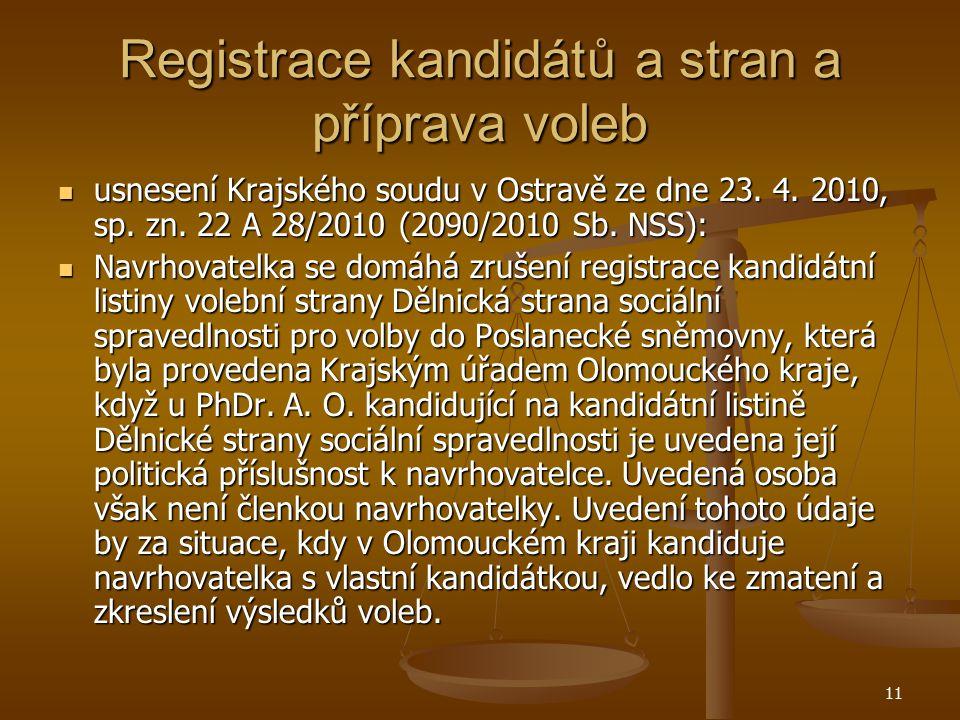 11 Registrace kandidátů a stran a příprava voleb usnesení Krajského soudu v Ostravě ze dne 23. 4. 2010, sp. zn. 22 A 28/2010 (2090/2010 Sb. NSS): usne