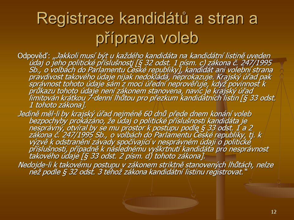 """12 Registrace kandidátů a stran a příprava voleb Odpověď: """"Jakkoli musí být u každého kandidáta na kandidátní listině uveden údaj o jeho politické pří"""
