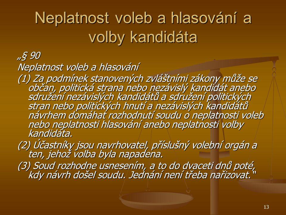 """13 Neplatnost voleb a hlasování a volby kandidáta """"§ 90 Neplatnost voleb a hlasování (1) Za podmínek stanovených zvláštními zákony může se občan, poli"""