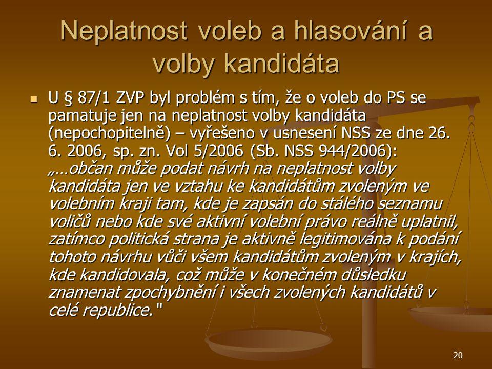 20 Neplatnost voleb a hlasování a volby kandidáta U § 87/1 ZVP byl problém s tím, že o voleb do PS se pamatuje jen na neplatnost volby kandidáta (nepo