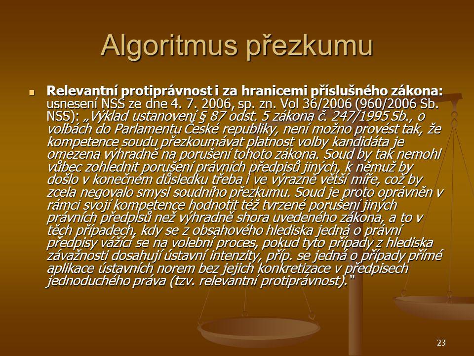 23 Algoritmus přezkumu Relevantní protiprávnost i za hranicemi příslušného zákona: usnesení NSS ze dne 4. 7. 2006, sp. zn. Vol 36/2006 (960/2006 Sb. N