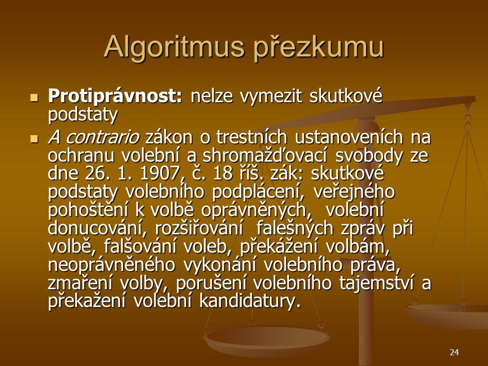 24 Algoritmus přezkumu Protiprávnost: nelze vymezit skutkové podstaty Protiprávnost: nelze vymezit skutkové podstaty A contrario zákon o trestních ust