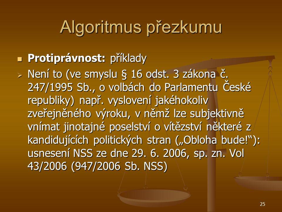 25 Algoritmus přezkumu Protiprávnost: příklady Protiprávnost: příklady  Není to (ve smyslu § 16 odst. 3 zákona č. 247/1995 Sb., o volbách do Parlamen