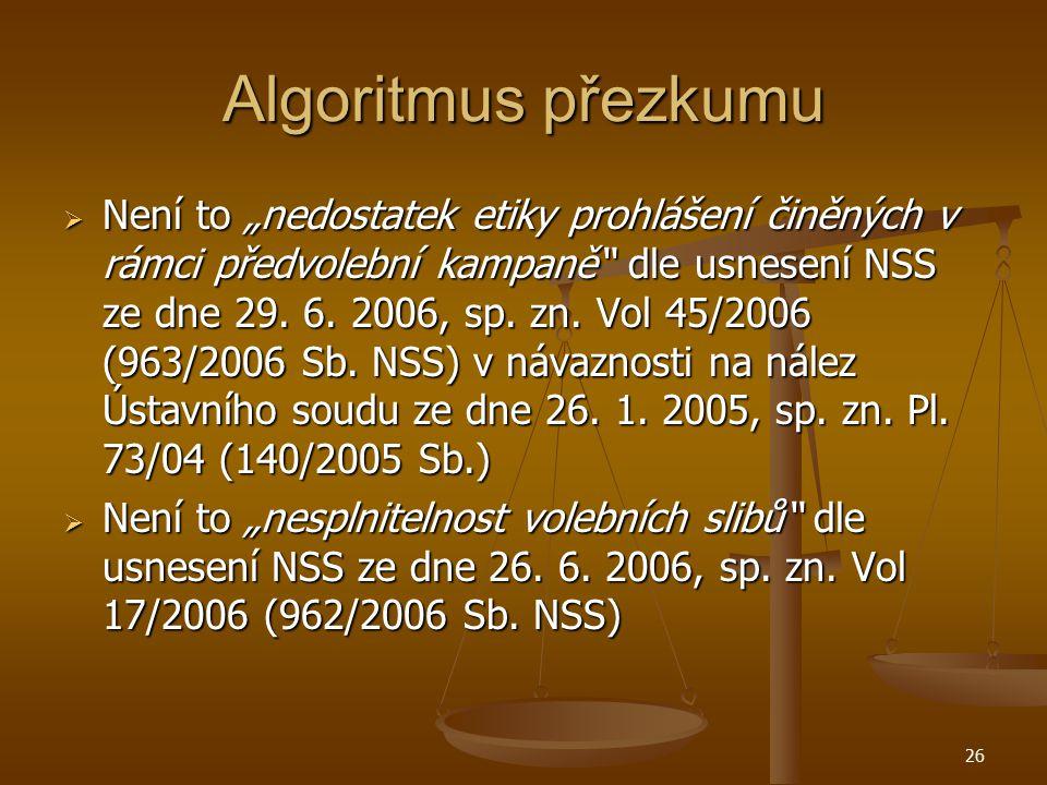 """26 Algoritmus přezkumu  Není to """"nedostatek etiky prohlášení činěných v rámci předvolební kampaně"""" dle usnesení NSS ze dne 29. 6. 2006, sp. zn. Vol 4"""